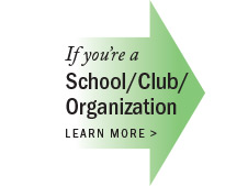 If you're a school, club or organization, click here